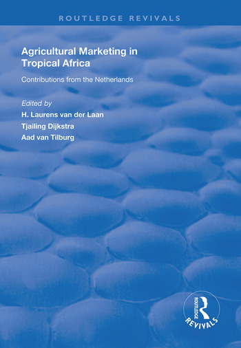 Agricultural Marketing in Tropical Africa Contributions of the Netherlands book cover