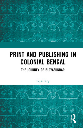 Print and Publishing in Colonial Bengal The Journey of Bidyasundar book cover