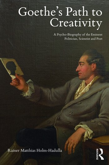 Goethe's Path to Creativity A Psycho-Biography of the Eminent Politician, Scientist and Poet book cover