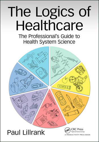 The Logics of Healthcare The Professional's Guide to Health Systems Science book cover