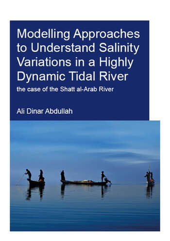 Modelling Approaches to Understand Salinity Variations in a Highly Dynamic Tidal River The Case of the Shatt al-Arab River book cover