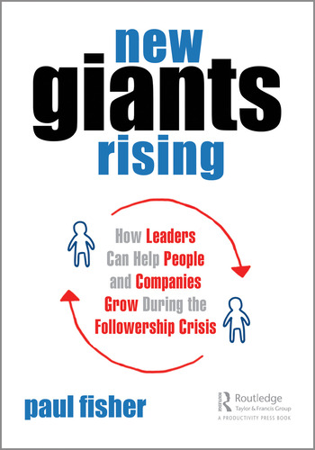 New Giants Rising How Leaders Can Help People and Companies Grow During the Followership Crisis book cover