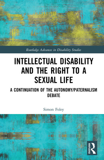 Intellectual Disability and the Right to a Sexual Life A Continuation of the Autonomy/Paternalism Debate book cover