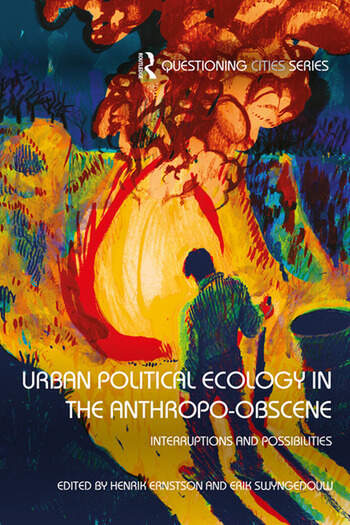 Urban Political Ecology in the Anthropo-obscene Interruptions and Possibilities book cover