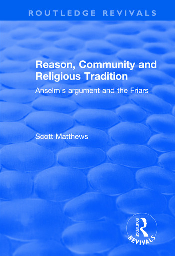Reason, Community and Religious Tradition Anselm's Argument and the Friars book cover