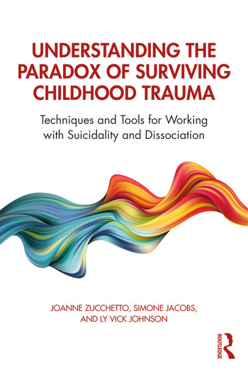 Understanding the Paradox of Surviving Childhood Trauma Techniques and Tools for Working with Suicidality and Dissociation book cover