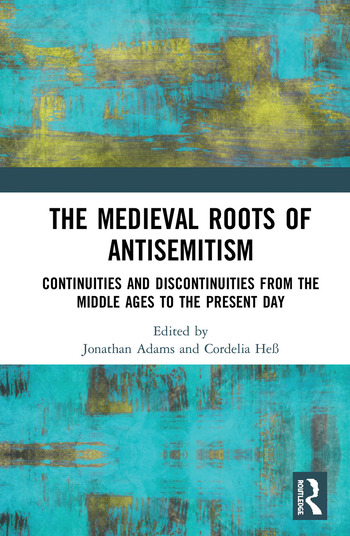 The Medieval Roots of Antisemitism Continuities and Discontinuities from the Middle Ages to the Present Day book cover