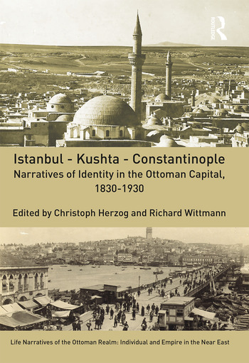Istanbul - Kushta - Constantinople Narratives of Identity in the Ottoman Capital, 1830-1930 book cover