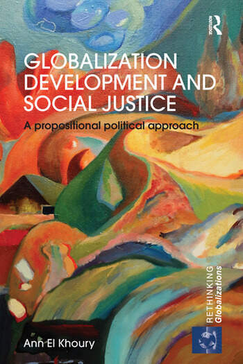 Globalization Development and Social Justice A propositional political approach book cover