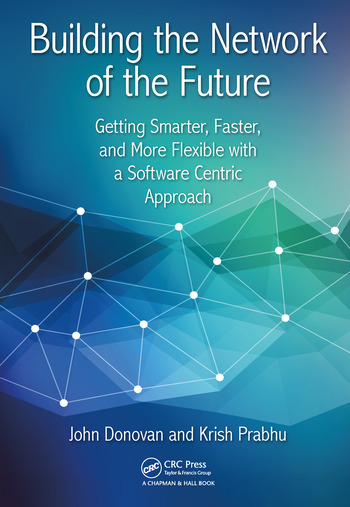 Building the Network of the Future Getting Smarter, Faster, and More Flexible with a Software Centric Approach book cover