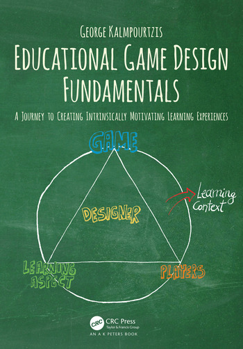 Educational Game Design Fundamentals A Journey to Creating Intrinsically Motivating Learning Experiences book cover