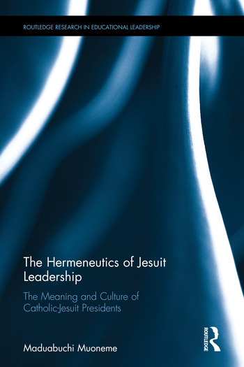 The Hermeneutics of Jesuit Leadership in Higher Education The Meaning and Culture of Catholic-Jesuit Presidents book cover