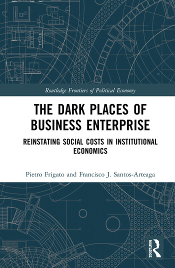 The Dark Places of Business Enterprise Reinstating Social Costs in Institutional Economics book cover
