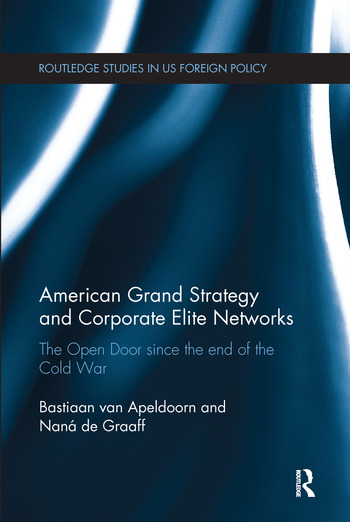 American Grand Strategy and Corporate Elite Networks The Open Door since the End of the Cold War book cover