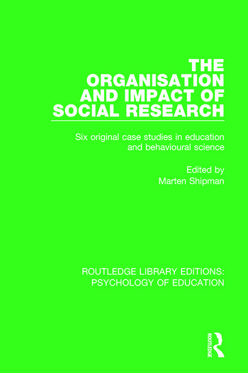 The Organisation and Impact of Social Research Six Original Case Studies in Education and Behavioural Sciences book cover