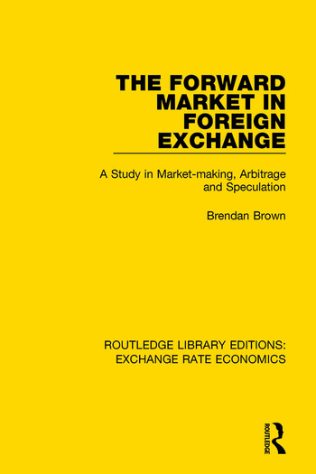 The Forward Market in Foreign Exchange A Study in Market-making, Arbitrage and Speculation book cover