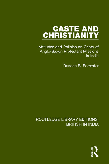 Caste and Christianity Attitudes and Policies on Caste of Anglo-Saxon Protestant Missions in India book cover