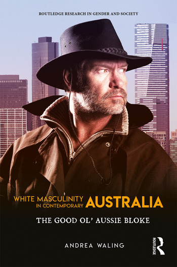 White Masculinity in Contemporary Australia The Good Ol' Aussie Bloke book cover