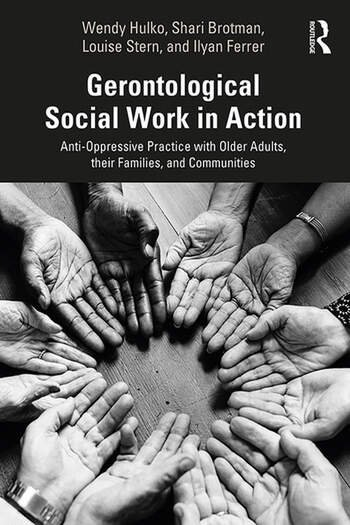 Gerontological Social Work in Action Anti-Oppressive Practice with Older Adults, their Families, and Communities book cover