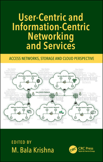 User-Centric and Information-Centric Networking and Services Access Networks, Storage and Cloud Perspective book cover