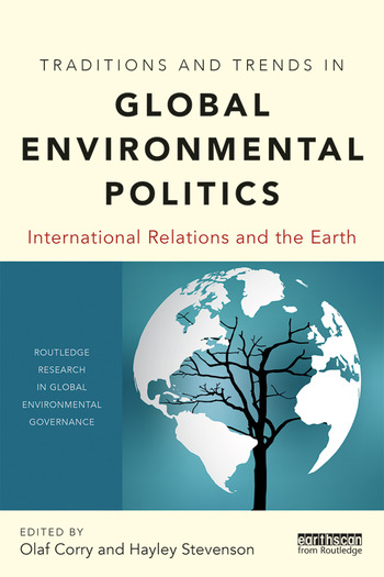 Traditions and Trends in Global Environmental Politics International Relations and the Earth book cover