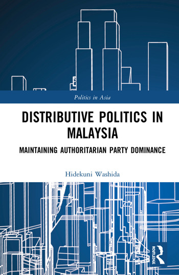 Distributive Politics in Malaysia Maintaining Authoritarian Party Dominance book cover
