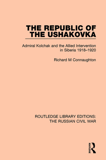 The Republic of the Ushakovka Admiral Kolchak and the Allied Intervention in Siberia 1918-1920 book cover