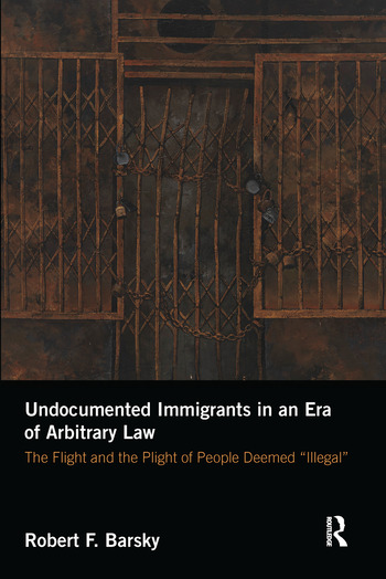 Undocumented Immigrants in an Era of Arbitrary Law The Flight and the Plight of People Deemed 'Illegal' book cover
