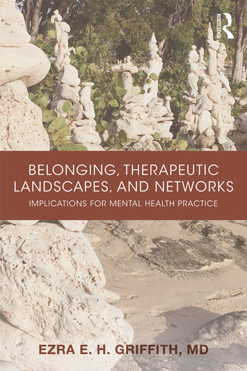 Belonging, Therapeutic Landscapes, and Networks Implications for Mental Health Practice book cover