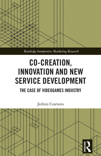 Co-Creation, Innovation and New Service Development The Case of Videogames Industry book cover
