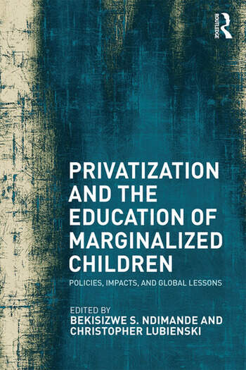 Privatization and the Education of Marginalized Children Policies, Impacts and Global Lessons book cover