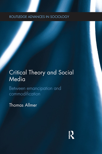 Critical Theory and Social Media Between Emancipation and Commodification book cover