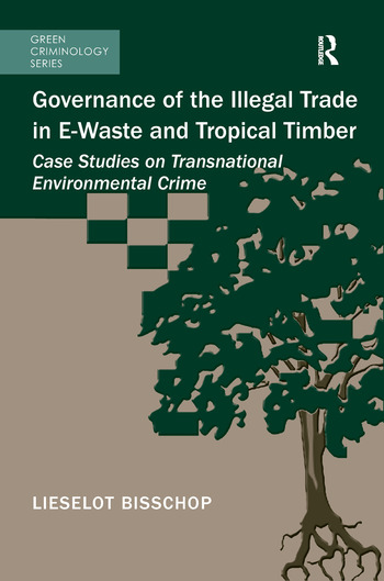 Governance of the Illegal Trade in E-Waste and Tropical Timber Case Studies on Transnational Environmental Crime book cover