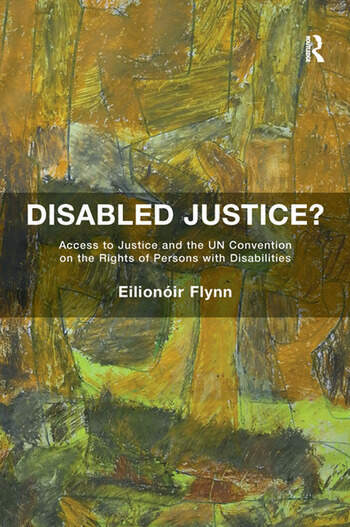 Disabled Justice? Access to Justice and the UN Convention on the Rights of Persons with Disabilities book cover