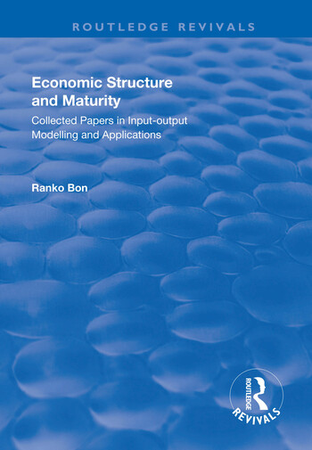 Economic Structure and Maturity: Collected Papers in Input-output Modelling and Applications Collected Papers in Input-output Modelling and Applications book cover