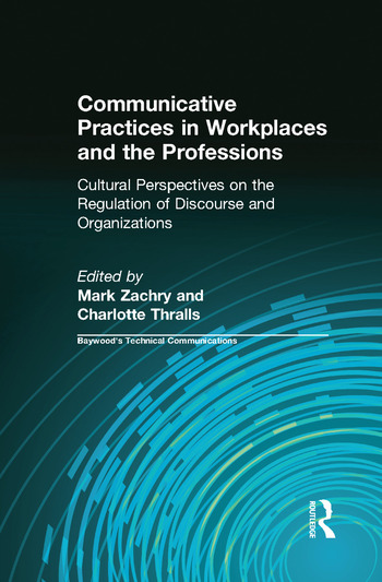 Communicative Practices in Workplaces and the Professions Cultural Perspectives on the Regulation of Discourse and Organizations book cover