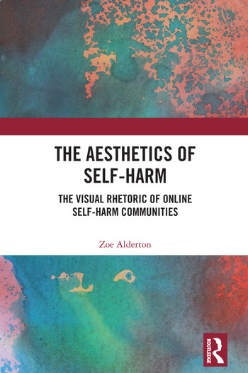 The Aesthetics of Self-Harm The Visual Rhetoric of Online Self-Harm Communities book cover