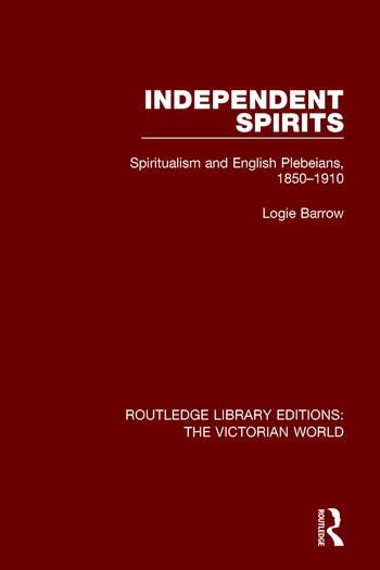 Independent Spirits Spiritualism and English Plebeians, 1850-1910 book cover