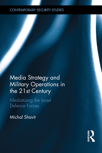 Media Strategy and Military Operations in the 21st Century Mediatizing the Israel Defence Forces book cover