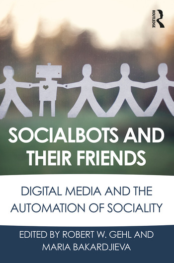 Socialbots and Their Friends Digital Media and the Automation of Sociality book cover