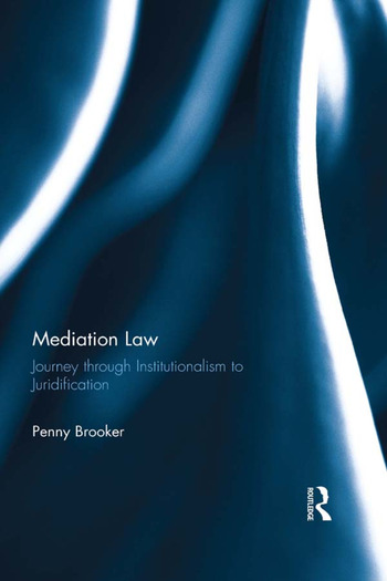 Mediation Law Journey through Institutionalism to Juridification book cover