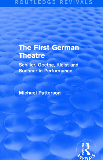 The First German Theatre (Routledge Revivals) Schiller, Goethe, Kleist and Büchner in Performance book cover