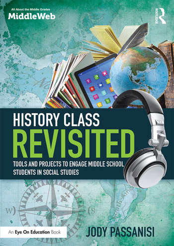 History Class Revisited Tools and Projects to Engage Middle School Students in Social Studies book cover