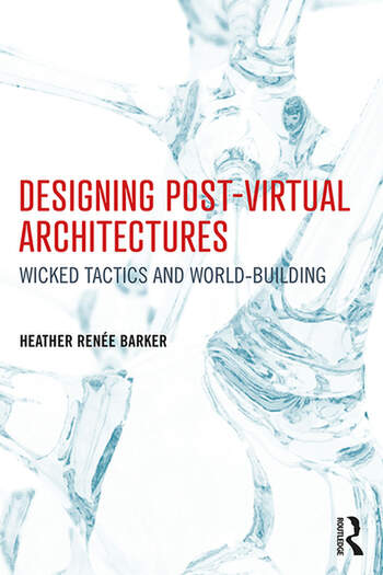 Designing Post-Virtual Architectures Wicked Tactics and World-Building book cover