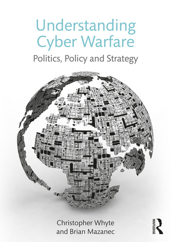 Understanding Cyber Warfare Politics, Policy and Strategy book cover