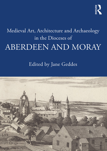 Medieval Art, Architecture and Archaeology in the Dioceses of Aberdeen and Moray book cover