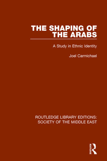 The Shaping of the Arabs A Study in Ethnic Identity book cover