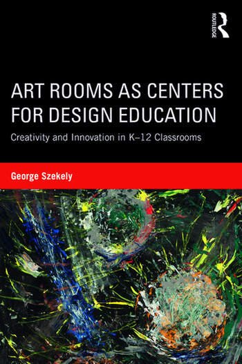 Art Rooms as Centers for Design Education Creativity and Innovation in K-12 Classrooms book cover