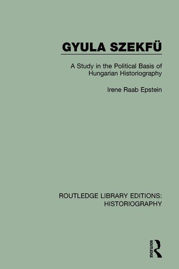 Gyula Szekfü A Study in the Political Basis of Hungarian Historiography book cover