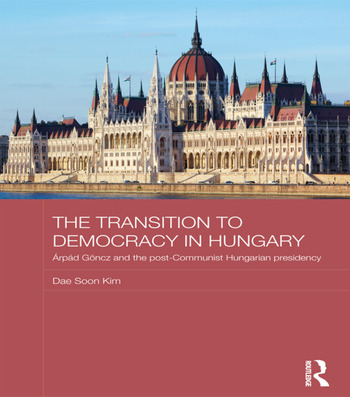 The Transition to Democracy in Hungary Árpád Göncz and the Post-Communist Hungarian Presidency book cover